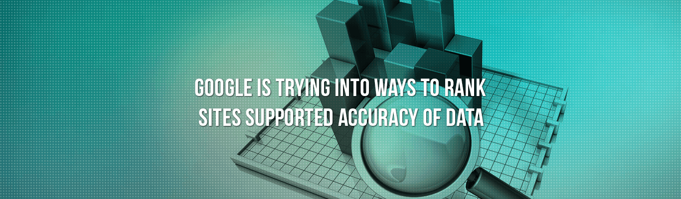 Google is trying into ways To Rank Sites supported Accuracy of data