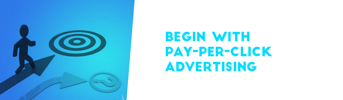 Begin with pay-per-click advertising
