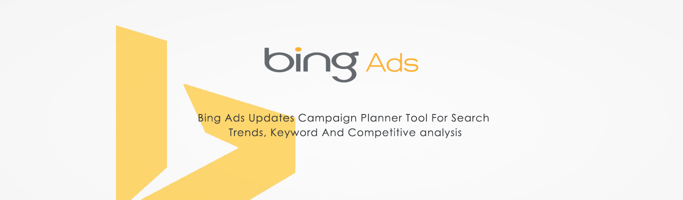 Bing Ads Updates Campaign Planner Tool For Search Trends Keyword And Competitive analysis