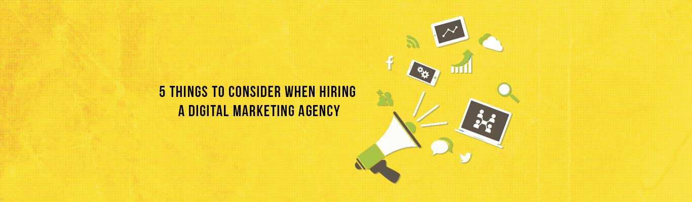 5 Things to Consider When Hiring a Digital Marketing Agency
