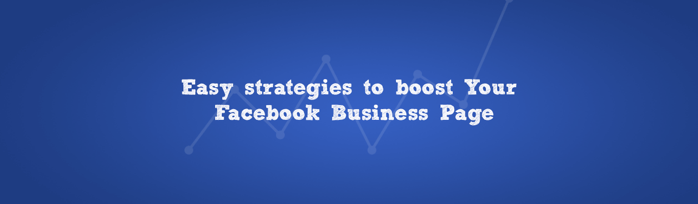Easy strategies to boost Your Facebook Business Page