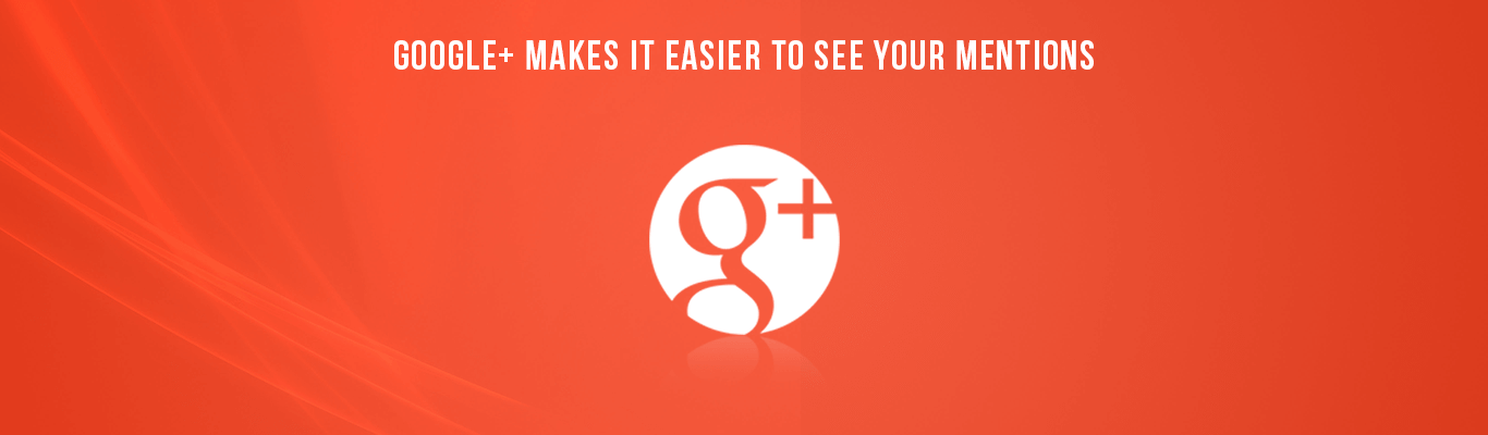 Google plus Makes It Easier To See Your Mentions