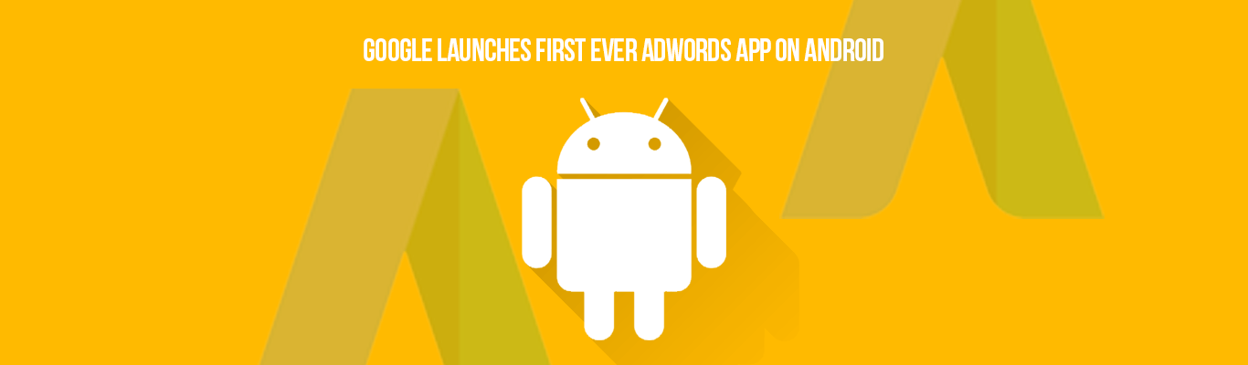 Google Launches First Ever Adwords App on Android