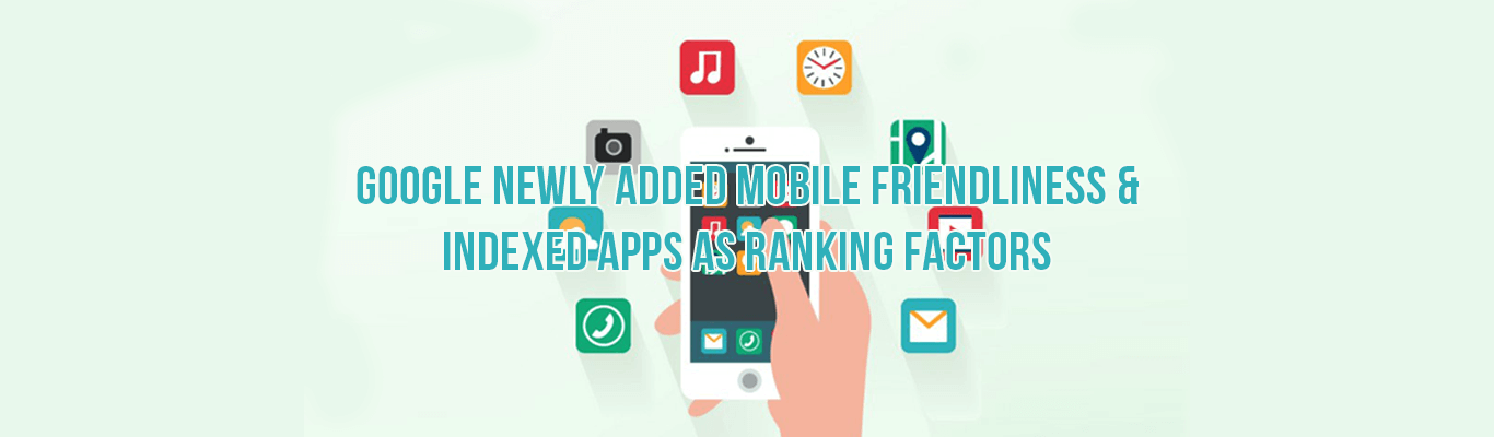 Google Newly Added Mobile Friendliness and Indexed Apps as Ranking factors