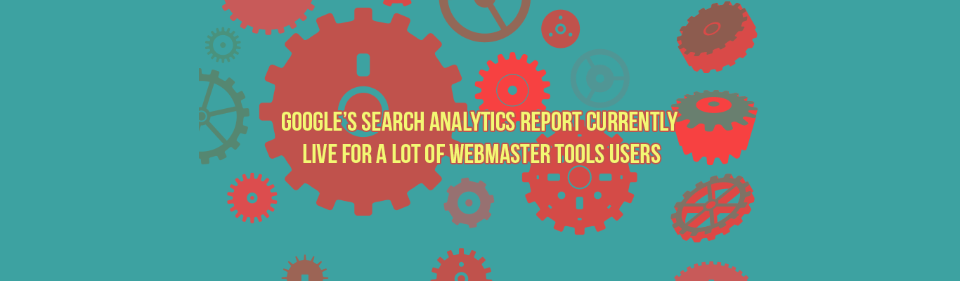 Google Search Analytics Report currently Live For a lot of Webmaster Tools Users