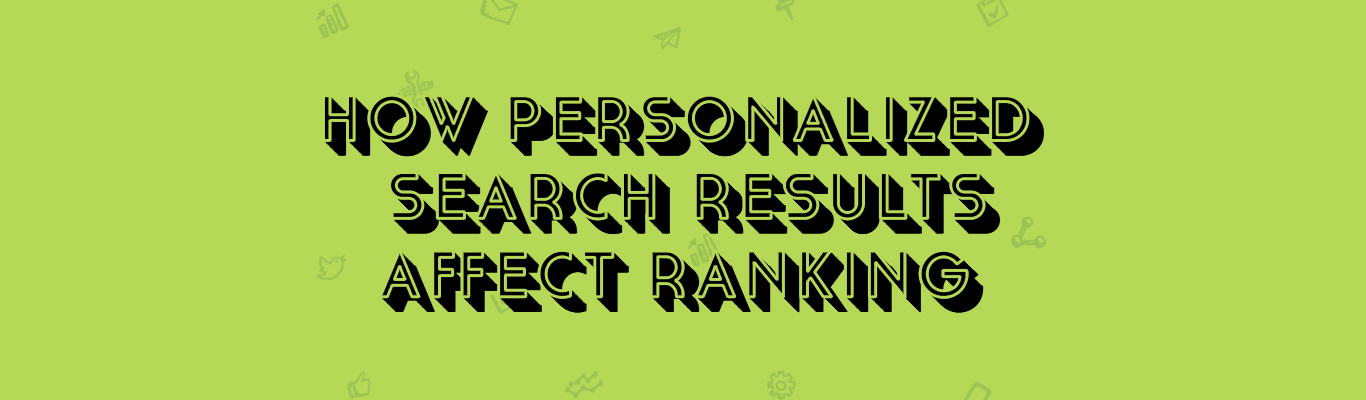 How Personalized Search Results Affect Ranking