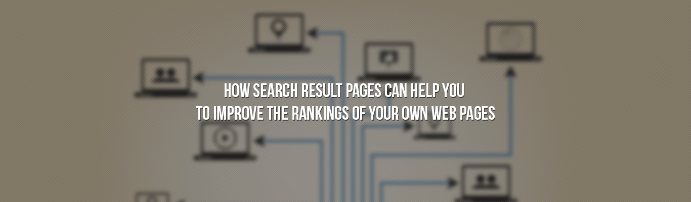 How Search result pages can help you to improve the rankings of your own web pages