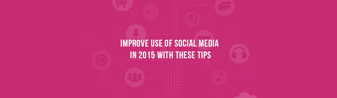 Improve Use of Social Media in 2015 with These Tips