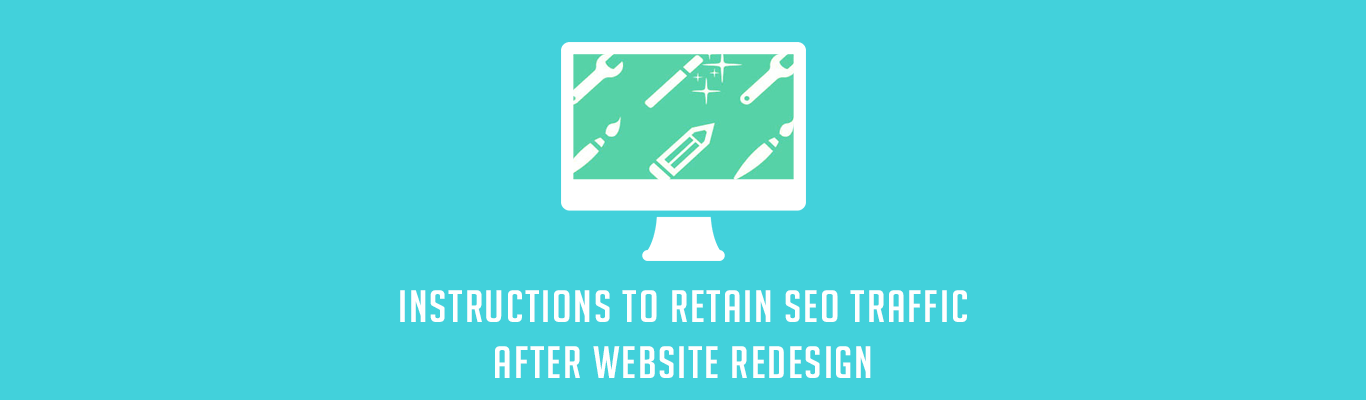 Instructions To Retain SEO Traffic After Website Redesign