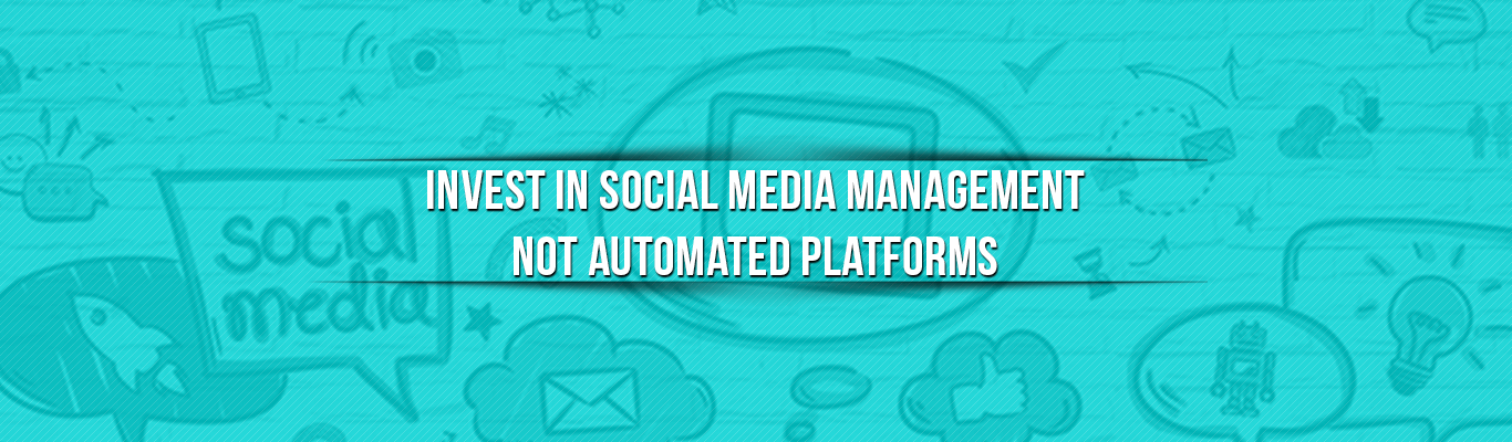 Invest in Social Media Management not Automated Platforms