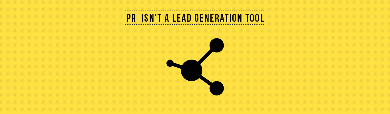 PR is not a Lead Generation Tool