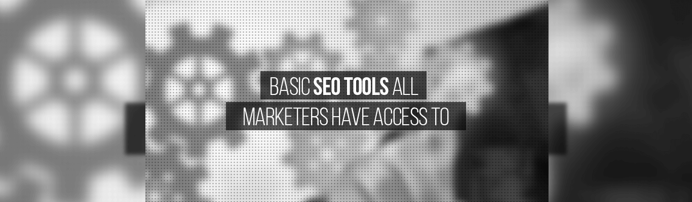 Basic SEO Tools All Marketers Have Access To