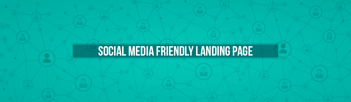 How to produce a Social Media Friendly Landing Page