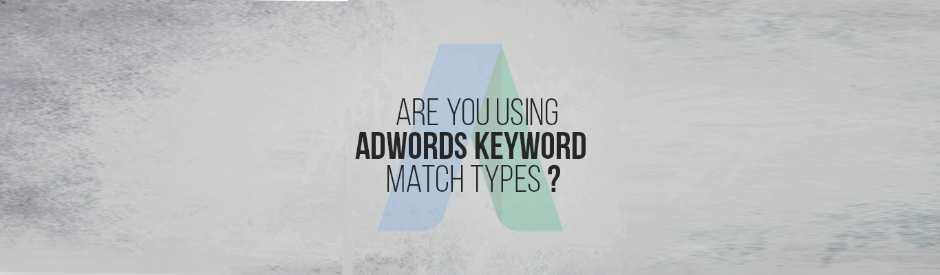Are You Using Adwords Keyword Match Types