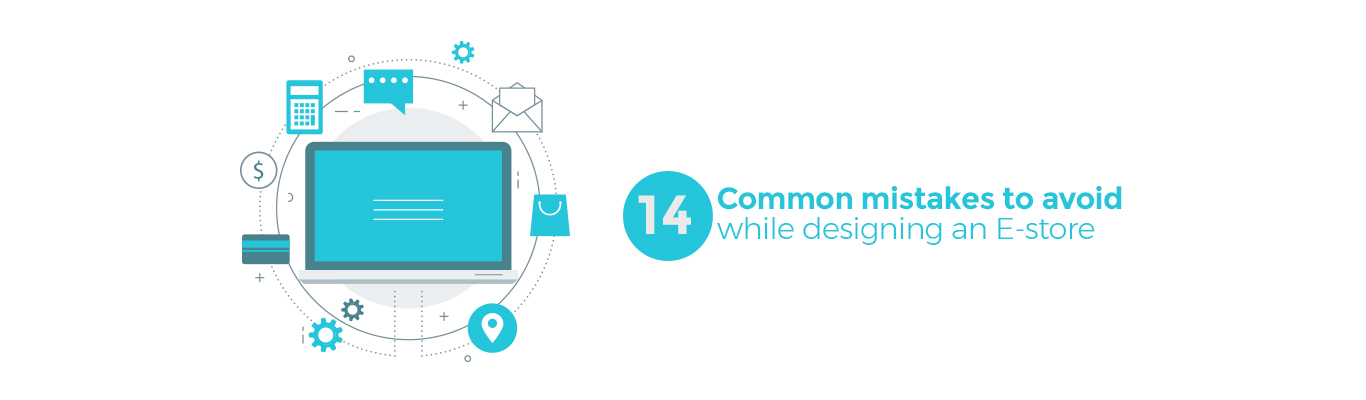 14 Common mistakes to avoid while designing an E-store