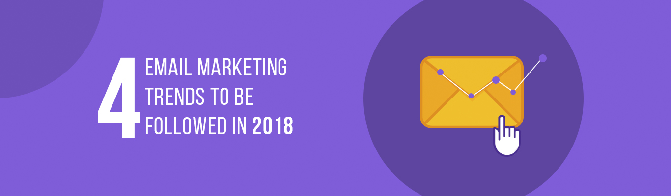 4 Email marketing trends to be followed in 2018