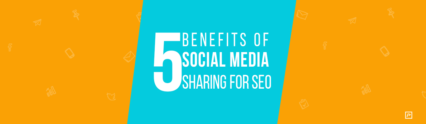 5 Benefits of Social Media Sharing for SEO