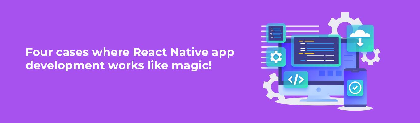 Four cases where React Native app development works like magic!