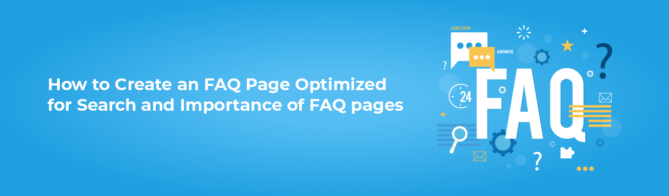 How to Create an FAQ Page Optimized for Search and Importance of FAQ pages