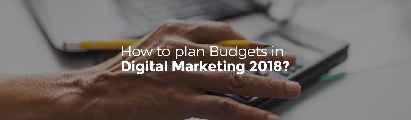 How to plan Budgets in Digital Marketing 2018?