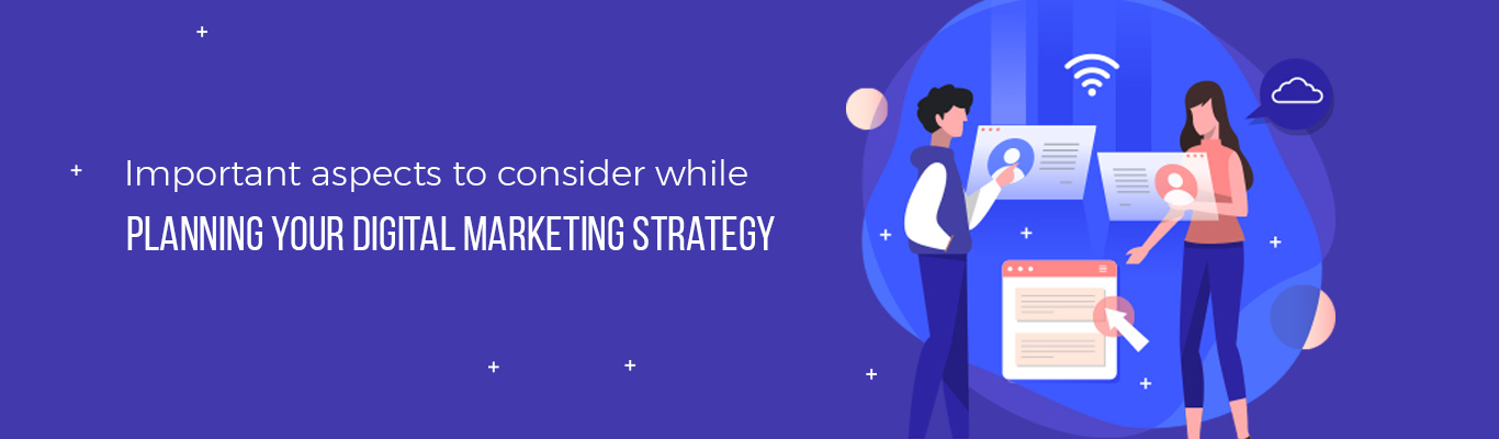 Important aspects to consider while Planning Your Digital Marketing Strategy
