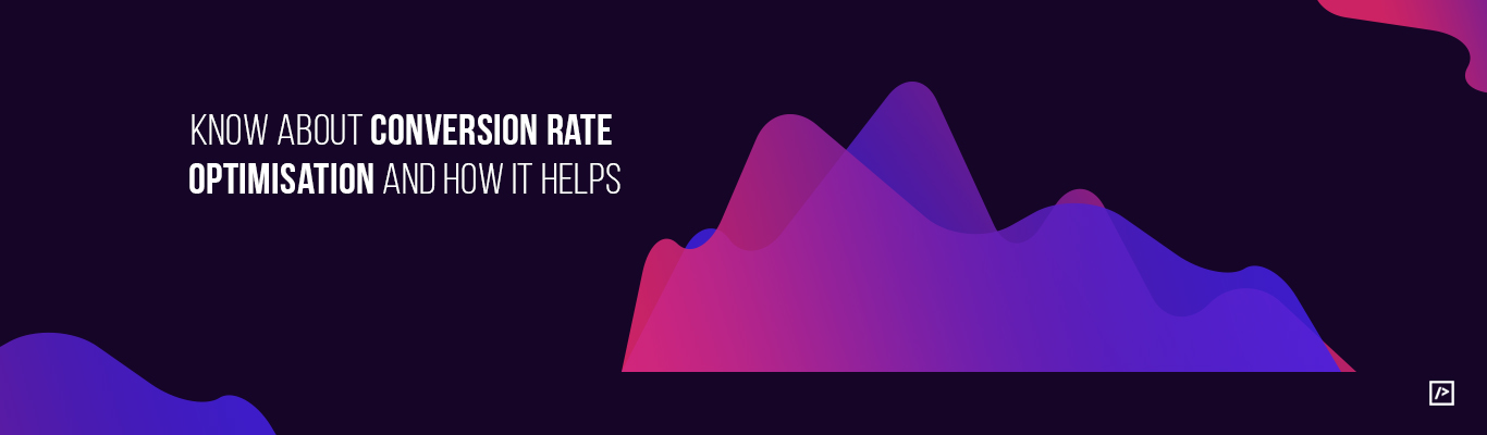 Know about Conversion Rate Optimisation and how it helps