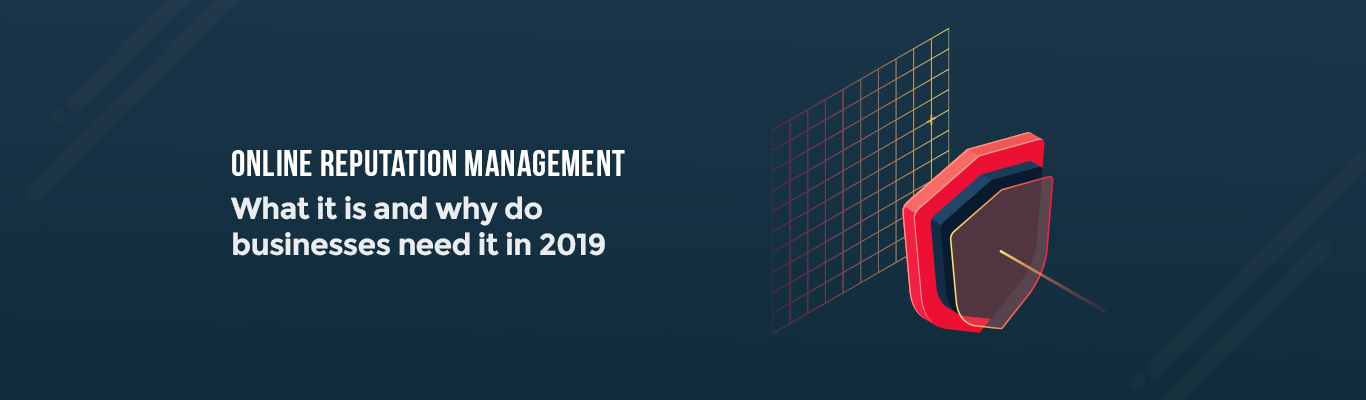 Online Reputation Management: What it is and why do businesses need it in 2019?