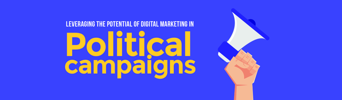 Leveraging the potential of digital marketing in Political campaigns