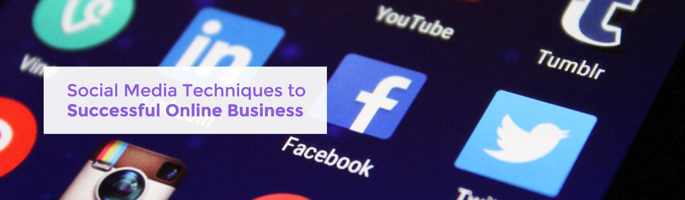 Social Media Techniques to Successful Online Business