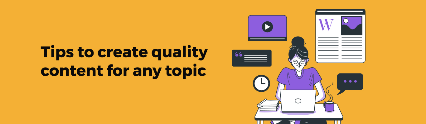 Tips to create quality content for any topic