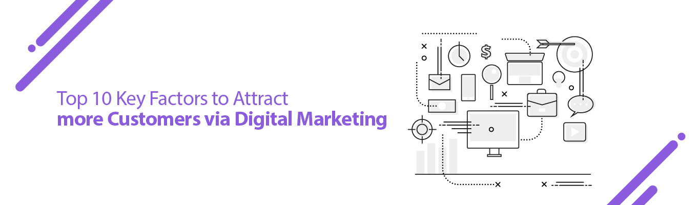 Top 10 Key Factors to Attract more Customers via Digital Marketing