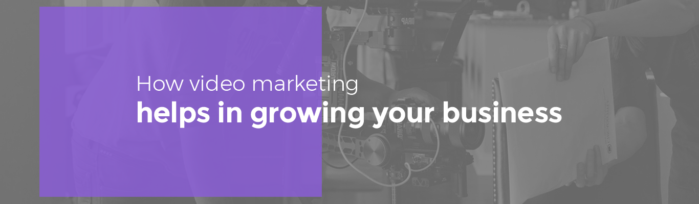 How video marketing helps in growing your business