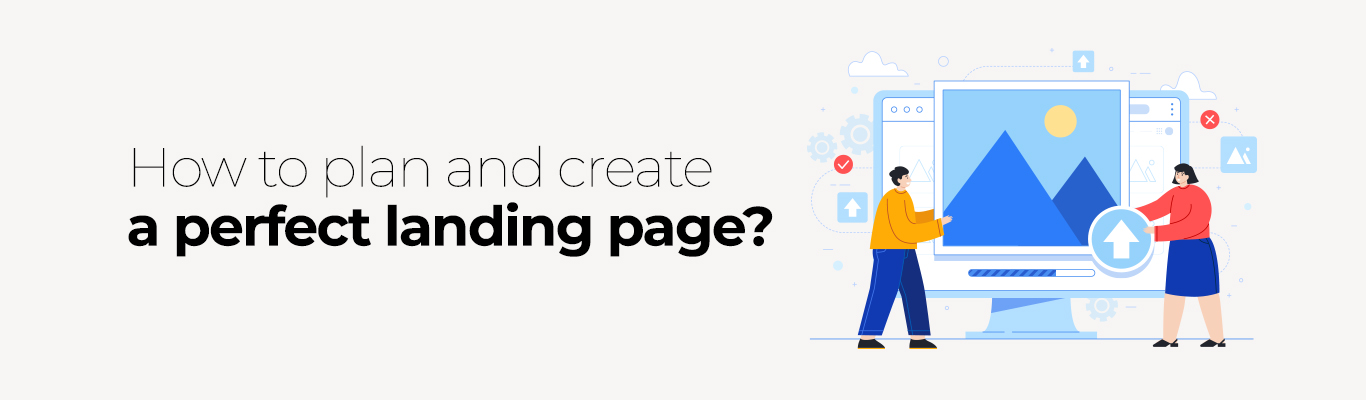 How to plan and create a perfect landing page?