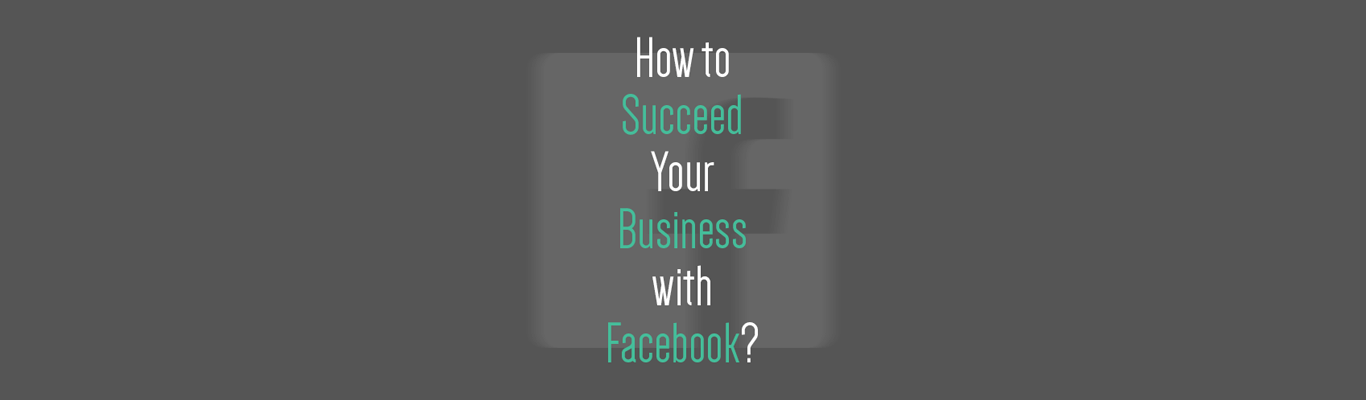 How to Succeed Your Business with Facebook?