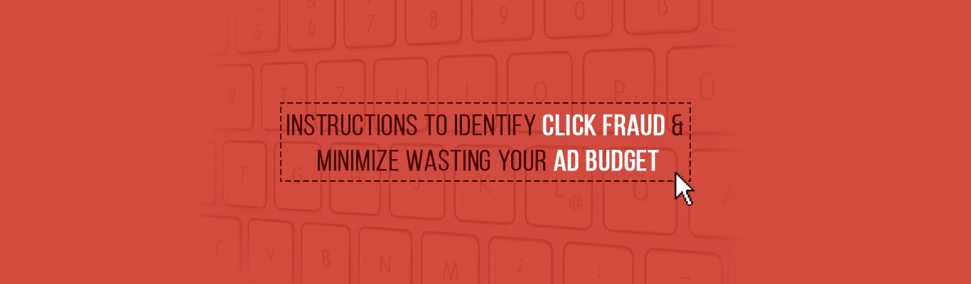 Instructions to Identify Click Fraud and Minimize Wasting Your Ad Budget
