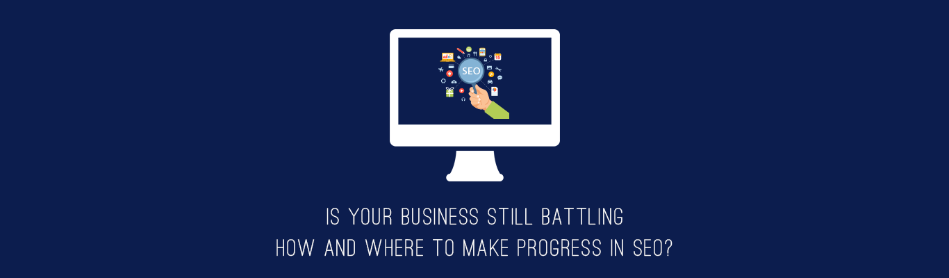 IS Your Business still battling how and Where to make progress In SEO