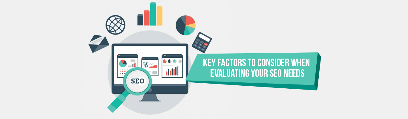 Key Factors to Consider when evaluating your SEO needs
