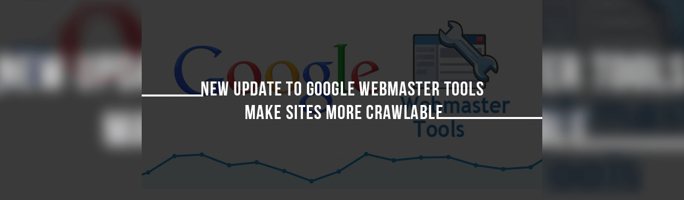 New Update to Google Webmaster Tools Make sites More Crawlable